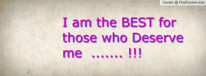 am the BEST for those who Deserve me Profile Facebook Covers