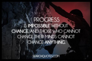 Progress is impossible without change...