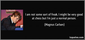 quote-i-am-not-some-sort-of-freak-i-might-be-very-good-at-chess-but-i ...