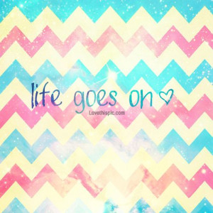 Life Goes On life quotes quotes girly quote colorful life colors life ...