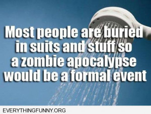 funy quote most people are buried in suits zombie apocalypse would be ...