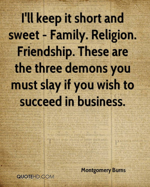 ll keep it short and sweet - Family. Religion. Friendship. These are ...