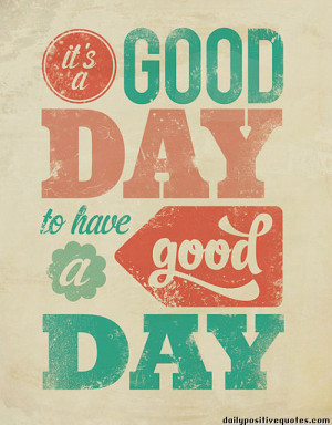 It's a good day to have a good day.