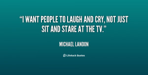 quote-Michael-Landon-i-want-people-to-laugh-and-cry-23454.png