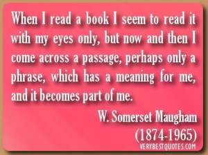 Book Quotes - When I read a book I seem to read it with my eyes only ...