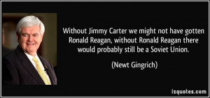 Without Jimmy Carter we might not have gotten Ronald Reagan, without ...