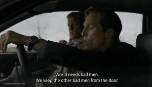 World needs bad men. We keep the other bad men from the door.