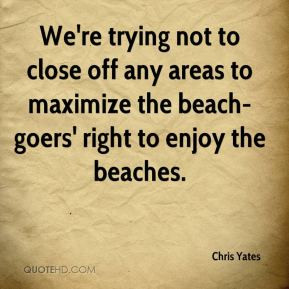 ... off any areas to maximize the beach-goers' right to enjoy the beaches