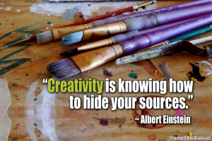 "Inspirational Quote: ""Creativity is knowing how to hide your sources ..."
