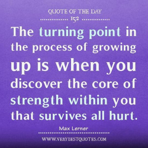 ... day growing up quotes the turning point in the process of growing up