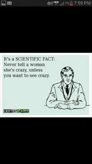 Never tell a woman she's crazy