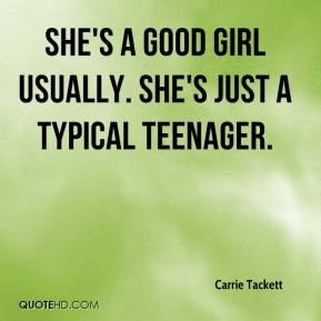 ... Tackett - She's a good girl usually. She's just a typical teenager