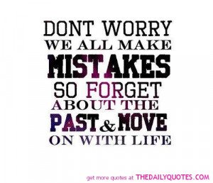 ... Mistake So Forget About The Past & Movr On With Life - Worry Quote
