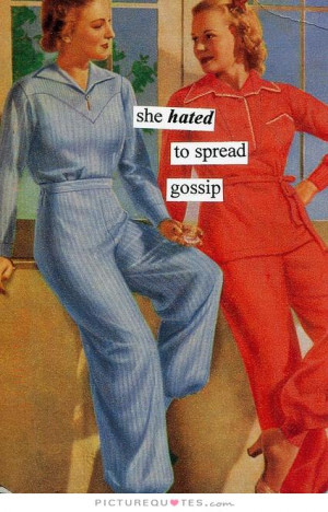 She hated to spread gossip Picture Quote #1