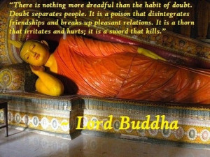 Lord Buddha : There is nothing more dreadful than the habit of doubt ...
