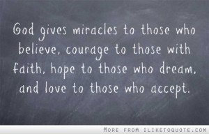 God gives miracles to those who believe, courage to those with faith ...