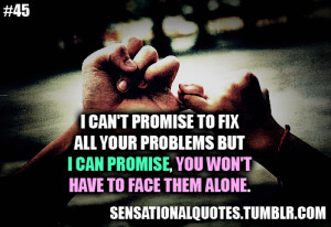 can't promise to fixall your problems buti can promise, you won ...