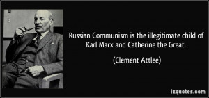 Russian Communism is the illegitimate child of Karl Marx and Catherine ...