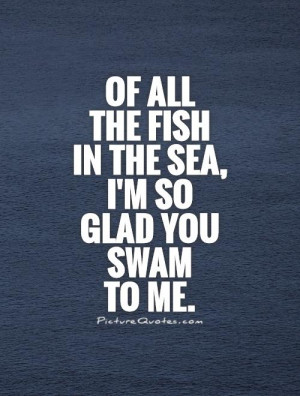 ... Quotes Cute Love Quotes For Him Sea Quotes Swimming Quotes Fish Quotes