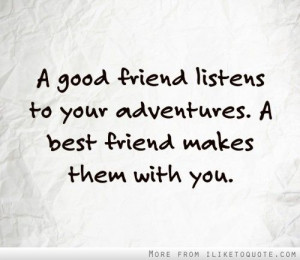 good friend listens to your adventures.