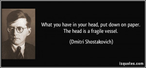 What you have in your head, put down on paper. The head is a fragile ...