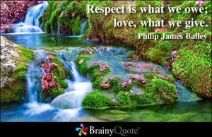 Respect is what we owe; love, what we give.