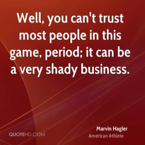 Marvin Hagler - Well, you can't trust most people in this game, period ...