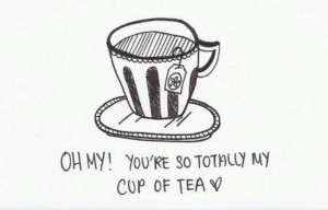Tea you are my cup of tea quite love