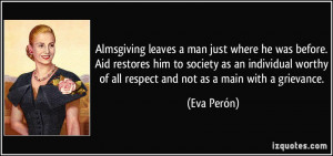 ... worthy of all respect and not as a main with a grievance. - Eva Perón