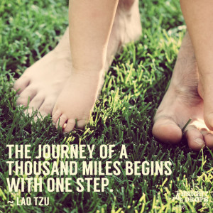 "The journey of a thousand miles begins with one step."" ~Lao Tzu ..."