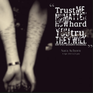 Quotes Picture: trust me, no matter how hard you try, they will never ...
