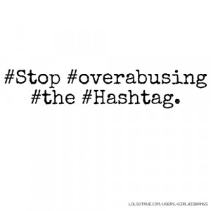 Stop #overabusing #the #Hashtag.