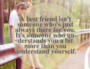 best friend isn't someone who's just always there for you.