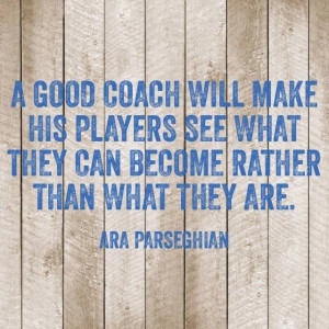 good coach will make his players see what they can become rather ...