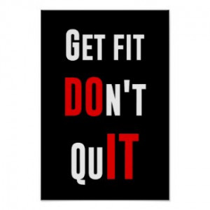 Get fit don't quit DO IT quote motivation wisdom Posters by ...