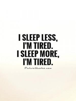 sleep-less-im-tired-i-sleep-more-im-tired-quote-1.jpg