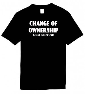 Funny T-Shirts (CHANGE OF OWNERSHIP (JUST MARRIED)) Humorous Slogans ...