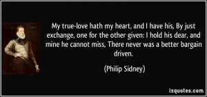My true-love hath my heart, and I have his, By just exchange, one for ...