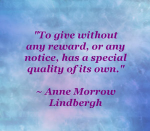 To give without any reward, or any notice, has a special quality of ...