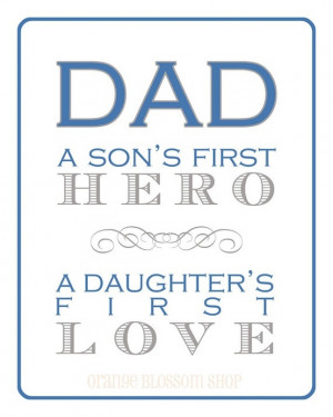 Dad A Son's First Hero,A Daughter's First Love ~ Father Quote
