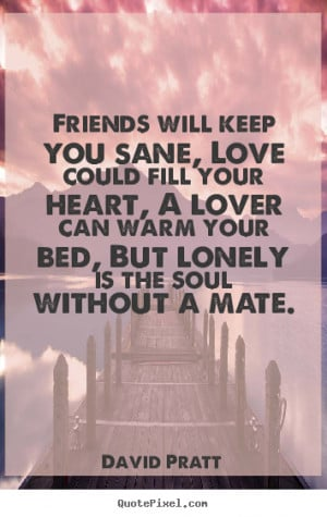 ... will keep you sane, love could fill your heart,.. - Love quotes