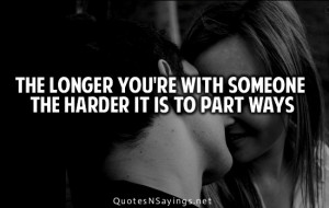 The longer you're with someone the harder it is to part ways.