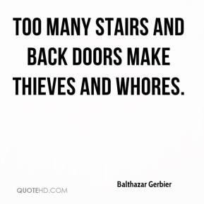 ... Gerbier - Too many stairs and back doors make thieves and whores