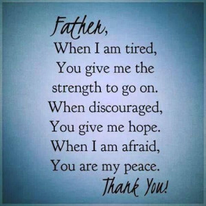 , You give me the strength to go on. * When discouraged, You give me ...