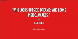 Who looks outside, dreams; who looks inside, awakes.""