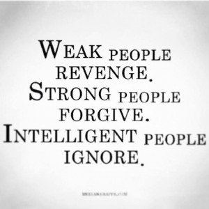 ... strong people forgive: Quote About Weak People Revenge Strong People