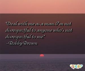 me as a man. I'm not disrespectful to anyone who's not disrespectful ...