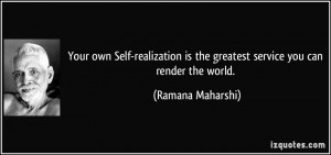 Your own Self-realization is the greatest service you can render the ...