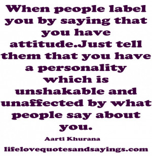 ... Quotes: When People Label You By Saying That You Have Attitude Quote