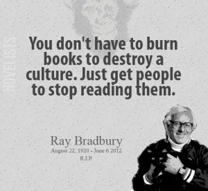 Ray Bradbury Quote - You don't have to burn books to destroy a culture
